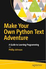 Make Your Own Python Text Adventure : A Guide to Learning Programming