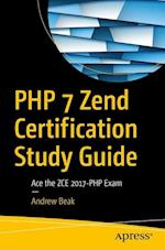 PHP 7 Zend Certification Study Guide : Ace the ZCE 2017-PHP Exam