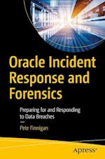 Oracle Incident Response and Forensics : Preparing for and Responding to Data Breaches
