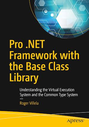 Pro .NET Framework with the Base Class Library : Understanding the Virtual Execution System and the Common Type System