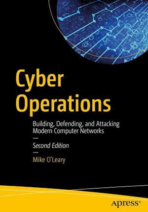Cyber Operations : Building, Defending, and Attacking Modern Computer Networks