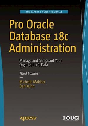 Pro Oracle Database 18c Administration : Manage and Safeguard Your Organization's Data