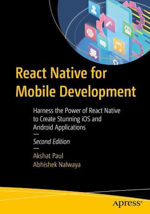 React Native for Mobile Development : Harness the Power of React Native to Create Stunning iOS and Android Applications