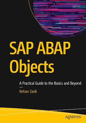 SAP ABAP Objects : A Practical Guide to the Basics and Beyond