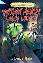 Mutant Mantis Lunch Ladies! (Monstertown Mystery)