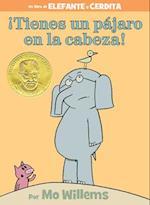 Tienes un pájaro en la cabeza!/ You have a bird in the head! (An Elephant and Piggie Book)