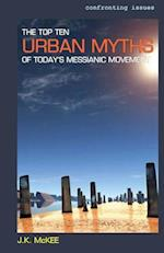 The Top Ten Urban Myths of Today's Messianic Movement