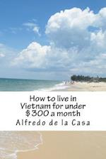How to Live in Vietnam for Under $300 a Month