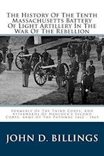 The History of the Tenth Massachusetts Battery of Light Artillery in the War of the Rebellion af John D. Billings