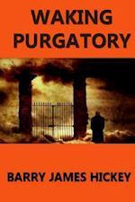 Waking Purgatory af Barry James Hickey