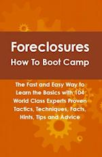Foreclosures How To Boot Camp: The Fast and Easy Way to Learn the Basics with 104 World Class Experts Proven Tactics, Techniques, Facts, Hints, Tips and Advice af Robert Leininger