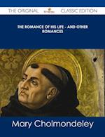 Romance of His Life - And Other Romances - The Original Classic Edition