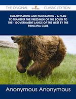 Emancipation and Emigration - A Plan to Transfer the Freedmen of the South to the - Government Lands of the West by The Principia Club - The Original Classic Edition