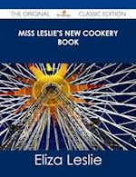 Miss Leslie's New Cookery Book - The Original Classic Edition af Eliza Leslie