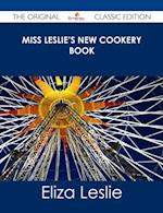 Miss Leslie's New Cookery Book - The Original Classic Edition