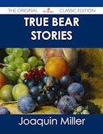 True Bear Stories - The Original Classic Edition af Joaquin Miller
