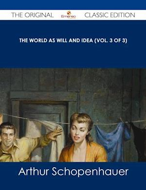 World as Will and Idea (Vol. 3 of 3) - The Original Classic Edition af Arthur Schopenhauer