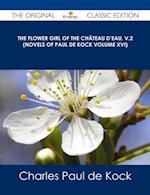 Flower Girl of The Chateau d'Eau, v.2 (Novels of Paul de Kock Volume XVI) - The Original Classic Edition af Charles Paul De Kock