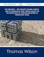 Swastika - The Earliest Known Symbol, and Its Migration; with Observations on the Migration of Certain Industries in Prehistoric Times - The Original Classic Edition af Thomas Wilson