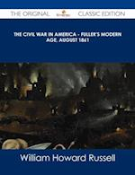 Civil War in America - Fuller's Modern Age, August 1861 - The Original Classic Edition af William Howard Russell