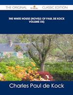 White House (Novels of Paul de Kock Volume XII) - The Original Classic Edition