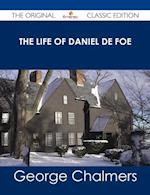 Life of Daniel De Foe - The Original Classic Edition af George Chalmers
