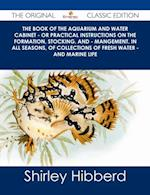 Book of the Aquarium and Water Cabinet - or Practical Instructions on the Formation, Stocking, and - Mangement, in all Seasons, of Collections of Fresh Water - and Marine Life - The Original Classic Edition af Shirley Hibberd