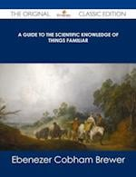 Guide to the Scientific Knowledge of Things Familiar - The Original Classic Edition af Ebenezer Cobham Brewer