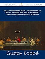 Complete Opera Book - The Stories of the Operas, together with 400 of the Leading - Airs and Motives in Musical Notation - The Original Classic Edition af Gustav Kobbe