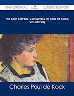 Bath Keepers, v.2 (Novels of Paul de Kock Volume VII) - The Original Classic Edition