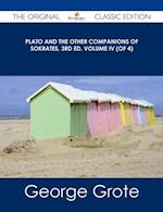 Plato and the Other Companions of Sokrates, 3rd ed. Volume IV (of 4) - The Original Classic Edition
