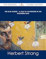 Blue Raider - A Tale of Adventure in the Southern Seas - The Original Classic Edition af Herbert Strang