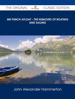 Mr Punch Afloat - The Humours of Boating and Sailing - The Original Classic Edition af John Alexander Hammerton