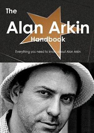 The Alan Arkin Handbook - Everything You Need to Know about Alan Arkin
