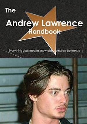 The Andrew Lawrence (Actor) Handbook - Everything You Need to Know about Andrew Lawrence (Actor)