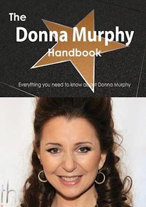 The Donna Murphy Handbook - Everything You Need to Know about Donna Murphy