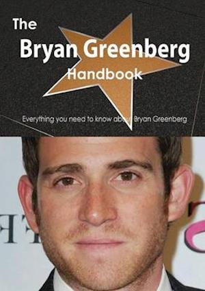 The Bryan Greenberg Handbook - Everything You Need to Know about Bryan Greenberg