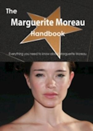 The Marguerite Moreau Handbook - Everything You Need to Know about Marguerite Moreau