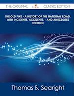 The Old Pike - A History of the National Road, with Incidents, Accidents, - And Anecdotes Thereon - The Original Classic Edition af Thomas B. Searight