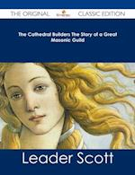 Cathedral Builders The Story of a Great Masonic Guild - The Original Classic Edition af Leader Scott