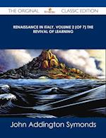Renaissance in Italy, Volume 2 (of 7) The Revival of Learning - The Original Classic Edition af John Addington Symonds