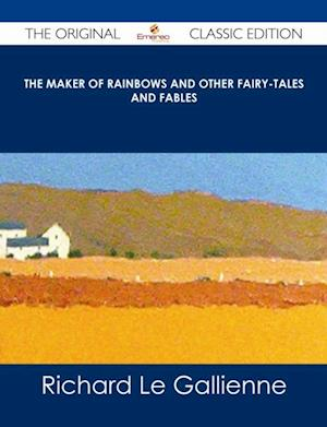 Maker of Rainbows And other Fairy-tales and Fables - The Original Classic Edition