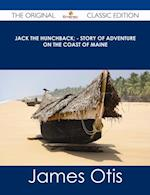 Jack the Hunchback; - Story of Adventure on the Coast of Maine - The Original Classic Edition