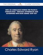 With an Ambulance During the Franco-German War - Personal Experiences and Adventures with Both Armies 1870-1871 - The Original Classic Edition af Charles Edward Ryan