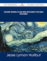 Outline Studies in the New Testament for Bible Teachers - The Original Classic Edition af Jesse Lyman Hurlbut