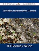 John Brown, Soldier of Fortune - A Critique - The Original Classic Edition af Hill Peebles Wilson