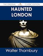 Haunted London - The Original Classic Edition af Walter Thornbury