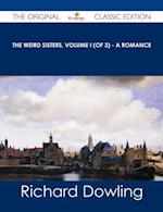 Weird Sisters, Volume I (of 3) - A Romance - The Original Classic Edition
