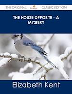 House Opposite - A Mystery - The Original Classic Edition af Elizabeth Kent