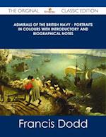 Admirals of the British Navy - Portraits in Colours with Introductory and Biographical Notes - The Original Classic Edition
